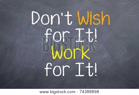 Don't Wish for it..Work for it