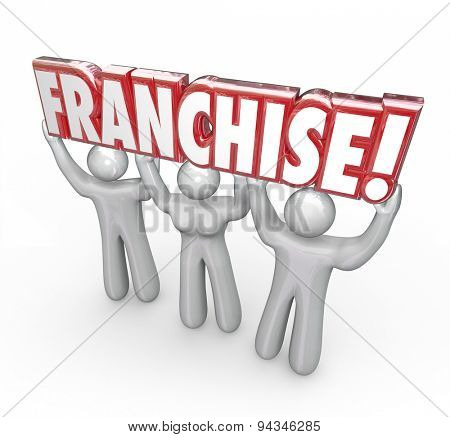 Franchise word in red 3d letters lifted by entrepreneurs, workers, staff memebers or a team of people starting a new company or business in a chain