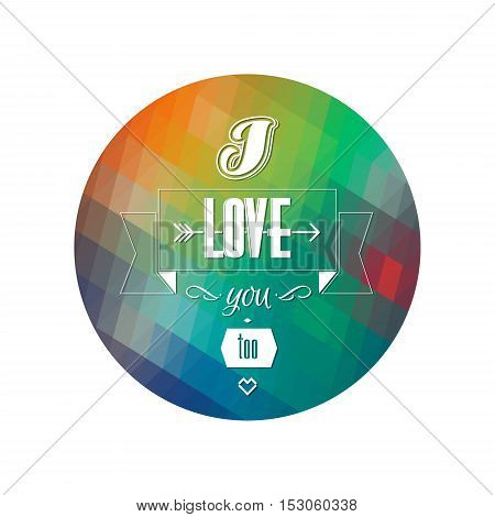 Typographical Background. Abstract Round Geometric Pattern. I love you too