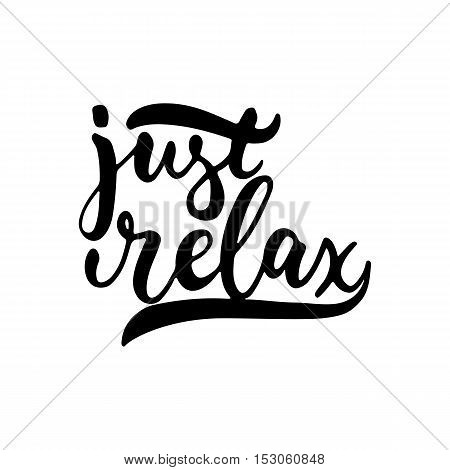 Just relax - hand drawn lettering phrase isolated on the white background. Fun brush ink inscription for photo overlays, greeting card or t-shirt print, poster design