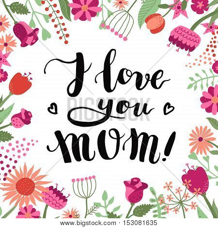 I love you Mom! ink brush handwritten lettering illustration with flowers and plants. Perfect for your design!