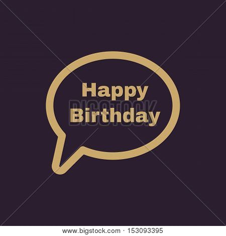 The speech bubble with the word happy birthday icon. Celebration and  feast-day, fete symbol. Flat Vector illustration