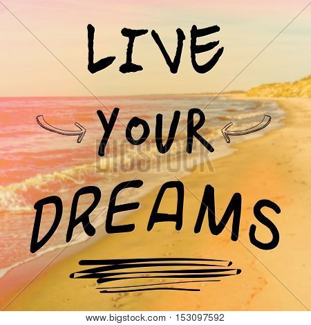 Motivational Quote With Phrase Live Your Dreams