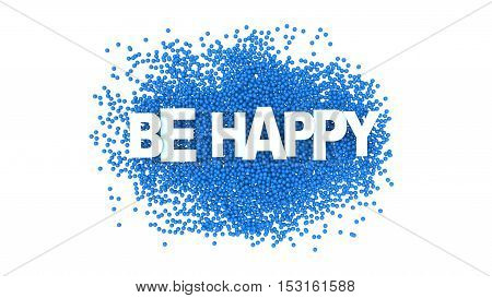 Be happy sign over blue spheres. 3d holiday illustration.