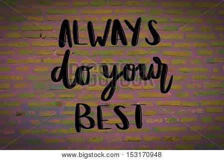 Always do your best motivational hand lettering message on brick wall background