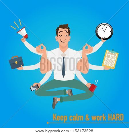 Businessman with multitasking and multi skill. Keep calm and work hard. Business concept. Flat vector illustration design.