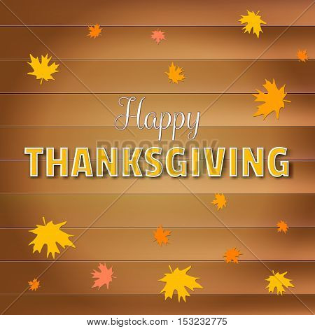Happy thanksgiving day greeting card, lettering text with falling yellow maple leaves on wooden planks background for flyer, poster and other design.