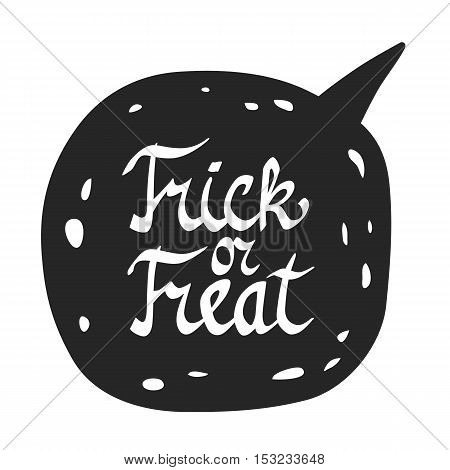 Trick or treat. Hand drawn Halloween lettering. Doodle style calligraphic headline in a black speech bubble. Vector design elements.