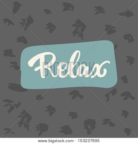 Relax - hand drawn lettering phrase. Fun brush ink inscription for photo overlays, greeting card or t-shirt print, poster design