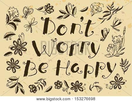 Don't worry be happy hand drawn lettering motivation quote with flowers and leaves doodle insects - dragonfly and butterfly on grange dirty backdrop. Design element for t-shirt backgrounds and greeting cards