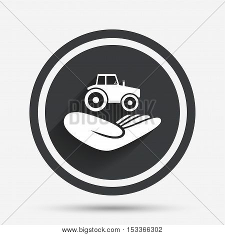 Agricultural transport insurance sign icon. Hand holds tractor. Protection vehicle from damage and accidents. Circle flat button with shadow and border. Vector