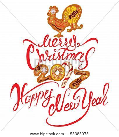 Hand written calligraphic text Merry Christmas and Happy New Year 2017 isolated on white background. Year number as cookies. Winter holidays design. Stylized rooster from Chinese calendar.