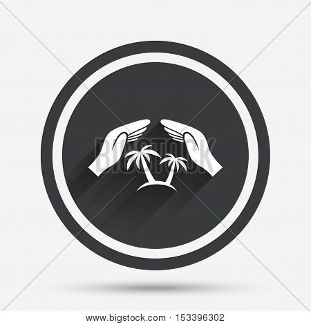 Travel insurance sign icon. Hands protect cover palm tree symbol. Trip vacation insurance. Circle flat button with shadow and border. Vector