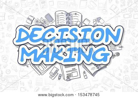 Decision Making - Hand Drawn Business Illustration with Business Doodles. Blue Inscription - Decision Making - Doodle Business Concept.
