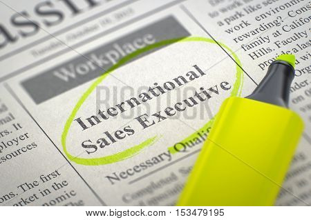 International Sales Executive. Newspaper with the Classified Advertisement of Hiring, Circled with a Yellow Marker. Blurred Image. Selective focus. Job Search Concept. 3D Rendering.