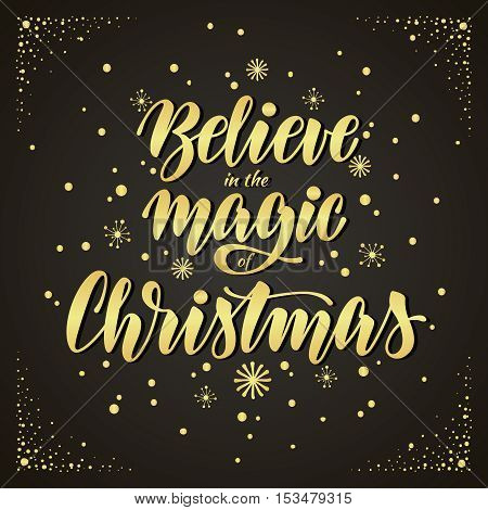 Christmas greeting card with hand drawn golden inscription and snowflakes on black background. Believe in the magic of Christmas. vector calligraphic design, print, poster