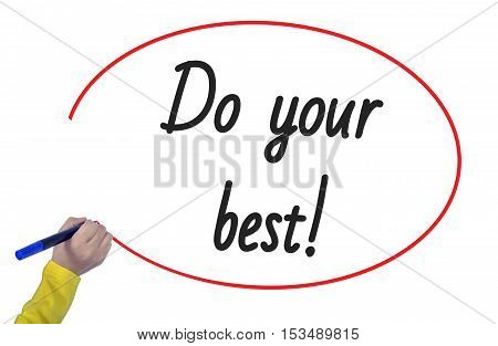 Woman Hand writing do your best on white background. Business, technology, workout, internet concept, young.