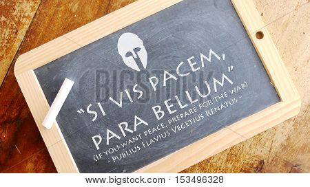 Si vis pacem, para bellum.  Latin phrase meaning If you want peace, prepare for the war