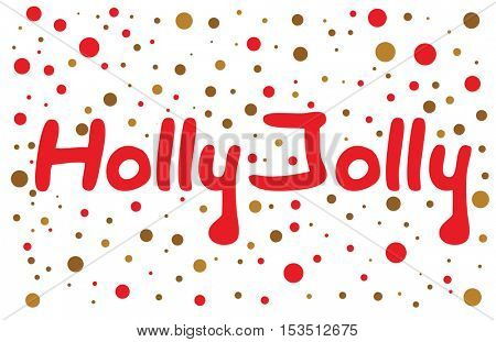 Holly Jolly lettering with color dots. Hand drawn design element.