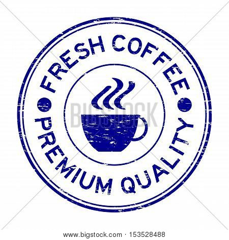 Grunge blue fresh coffee premium quality and cup icon rubber stamp