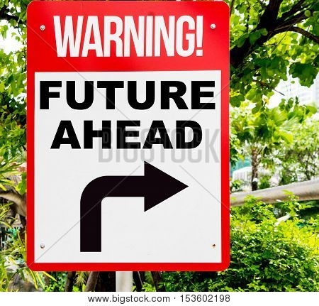 Future ahead business motivational concept. Red Warning sign to move on to the future ahead. Making decision to take risk to success for your future career.