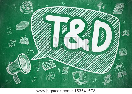 T and D - Training And Development on Speech Bubble. Hand Drawn Illustration of Yelling Mouthpiece. Advertising Concept.