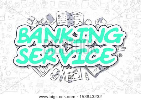 Doodle Illustration of Banking Service, Surrounded by Stationery. Business Concept for Web Banners, Printed Materials.
