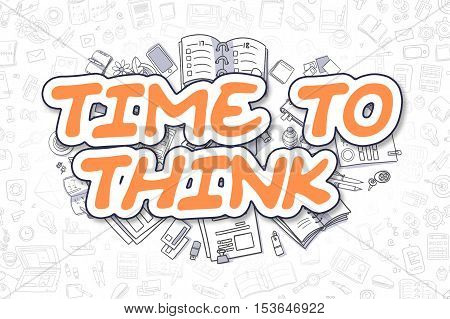 Time To Think - Sketch Business Illustration. Orange Hand Drawn Word Time To Think Surrounded by Stationery. Doodle Design Elements.