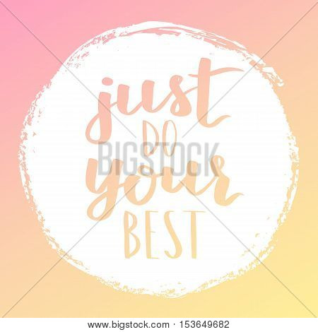 Vector Motivational Quote Lettering Just Do Your Best. White Circle On Dreamy Gradient Background. D