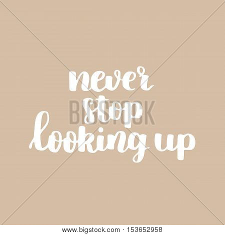 Vector Motivational Quote. Cute Handdrawn Lettering - Never Stop Looking Up. Beige Background.