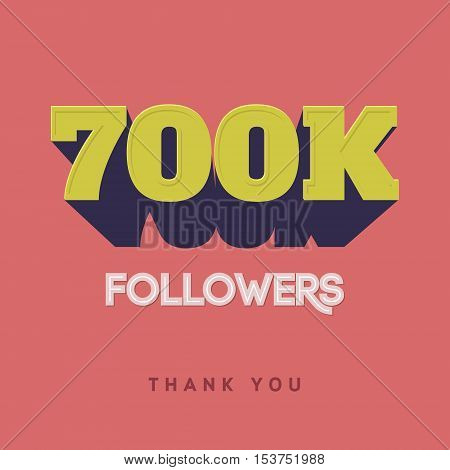 Vector thanks design template for network friends and followers. Thank you 700 K followers card. Image for Social Networks. Web user celebrates a large number of subscribers or followers.