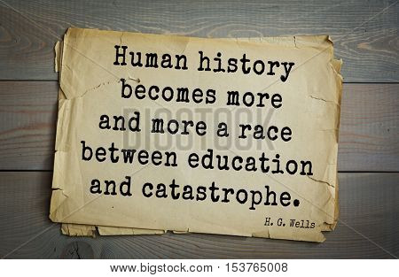 Top 35  quotes by H.G. Wells (1866 - 1946) - English novelist and essayist, fiction writer. Human history becomes more and more a race between education and catastrophe.