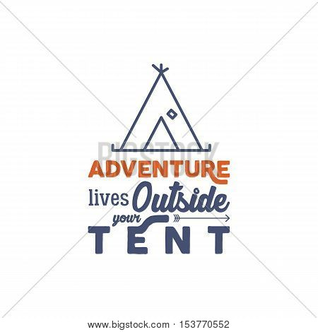 Camping logo with typography saying and linear travel elements - tent. Adventure style for tee design, apparel, t shirt prints or web infographics, projects. Campsite, hiking vector symbols