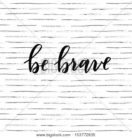 Vector hand drawn calligraphic quote Be brave. Modern calligraphy poster, t-shirt, card design. Seamless pencil stroke pattern.