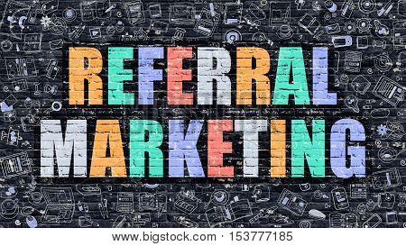 Referral Marketing Concept. Modern Illustration. Multicolor Referral Marketing Drawn on Dark Brick Wall. Doodle Icons. Doodle Style of  Referral Marketing Concept. Referral Marketing on Wall.