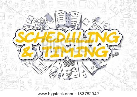 Scheduling And Timing - Hand Drawn Business Illustration with Business Doodles. Yellow Word - Scheduling And Timing - Doodle Business Concept.