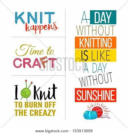 Colored hand knit quote set with knit happens time to craft I knit to burn of the creazy descriptions vector illustration