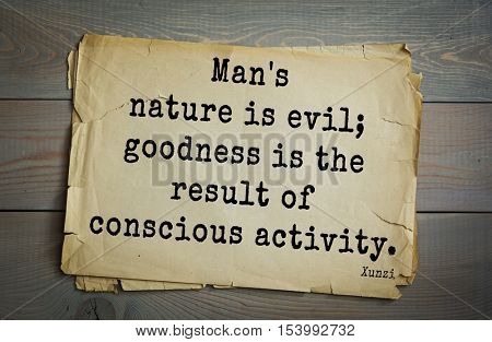 Top 25 quotes by Xun Zi, a Chinese thinker Confucian tradition. Man's nature is evil; goodness is the result of conscious activity.