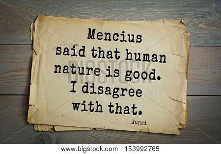 Top 25 quotes by Xun Zi, a Chinese thinker Confucian tradition.  Mencius said that human nature is good. I disagree with that.