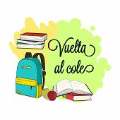 Vuelta Al Cole, Back To School In Spanish. Back To School Poster, Education Background, Flyer Templa poster