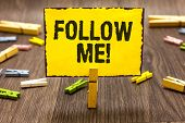 Text Sign Showing Follow Me. Conceptual Photo Inviting A Person Or Group To Obey Your Prefered Leade poster