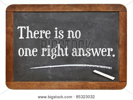 There is no one right answer - text on a vintage slate blackboard