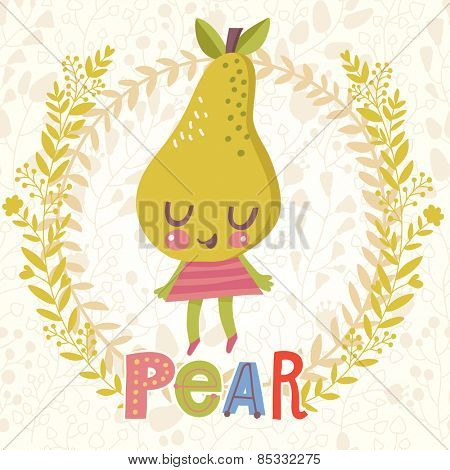 Sweet pear in funny cartoon style. Healthy concept card in vector. Stunning tasty background in bright colors