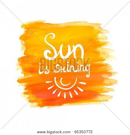 Lettering calligraphic phrase SUN IS SHINING on orange watercolor background