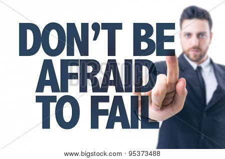 Business man pointing the text: Don't be Afraid to Fail