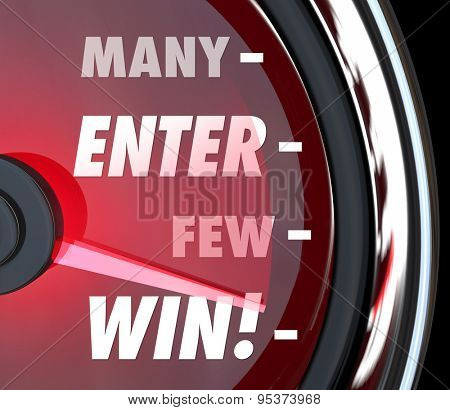 Many Will Enter Few Will Win words on a red speedometer to illustrate your odds or chances for victory in a competition, game, race or contest