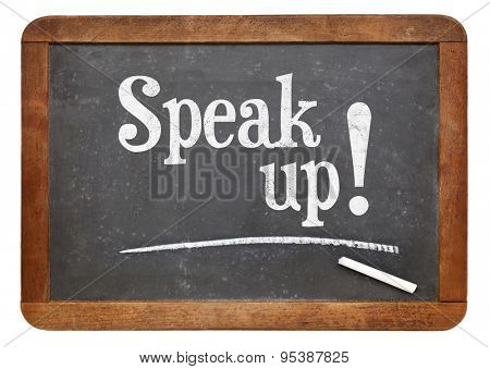 Speak up encouragement - motivational text  on a vintage slate blackboard