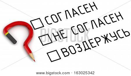 Voting. Problem of choice. Items for voting: agree disagree abstain (Russian language) on a white surface with a red pencil in the form of a question mark. Isolated. 3D Illustration