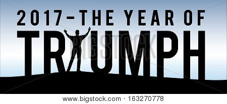 2017 The Year of Triumph New Year Motivational Typography Poster with Individual and Land Silhouette and Blue Sky Gradient
