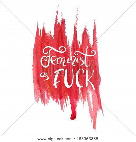 Handwritten text: Feminist as fuck. Feminism quote. Feminist saying. Brush lettering. Red abstract stain. Vector design.